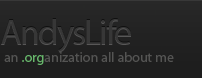 AndysLife.org an .organization all about me